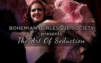 Bohemian Burlesque Society Presents The Art Of Seduction